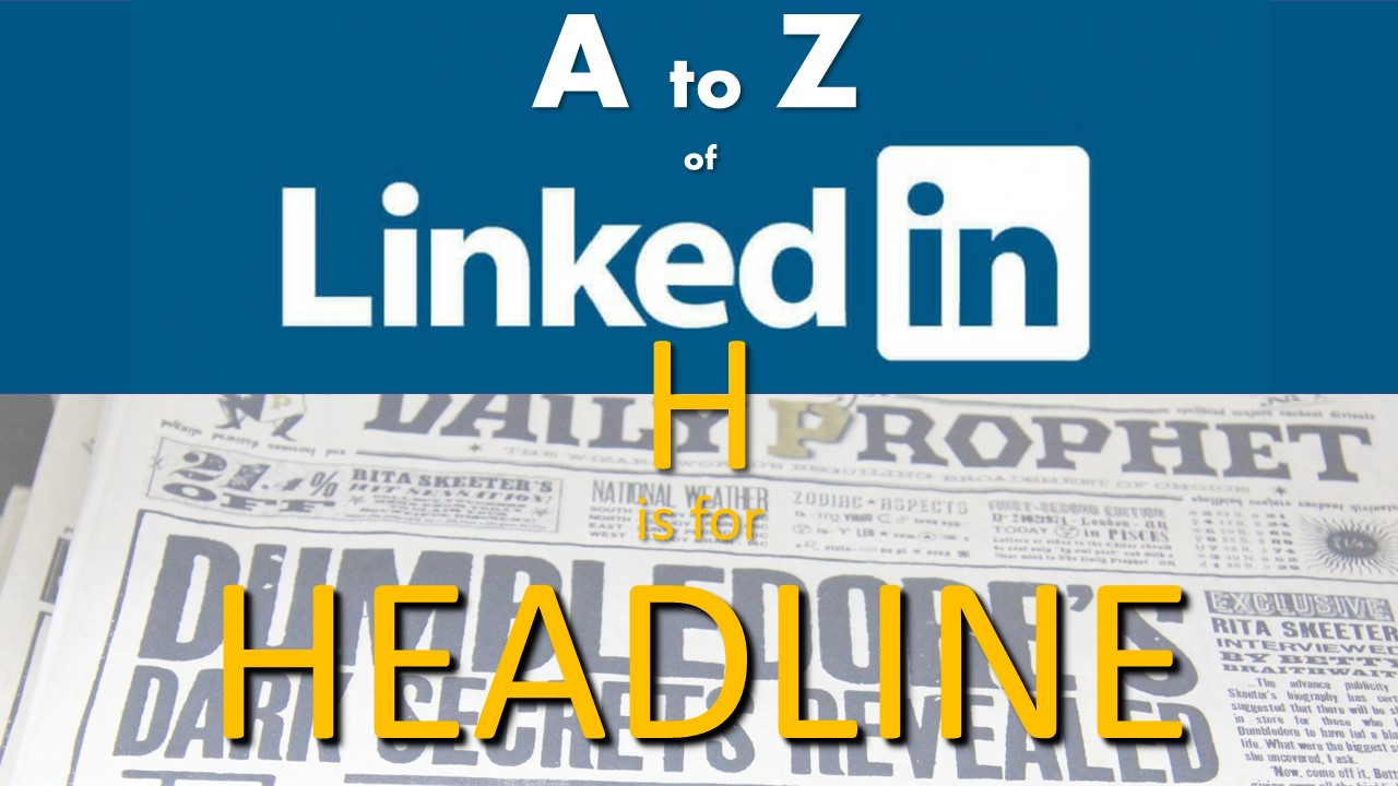 A to Z of LinkedIn: Headline